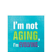 I'm Not Aging I'm Evolving Beverage Napkins 16ct