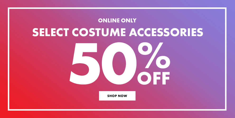 Online Only Select Costume Accessories 50% Off Shop Now