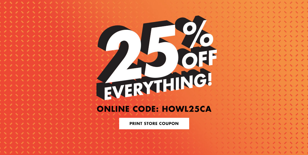 25% Off Everything! + $2 Shipping No Minimum Use Online Code: HOWL25 Print Store Coupon