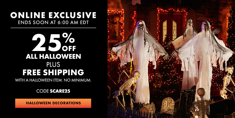 Online Exclusive Ends Soon at 6:00pm AM EDT 25% off All Halloween Plus Free Shipping with a Halloween Item. No Minimum, Use Code: SCARE25 Halloween Decorations Shop now
