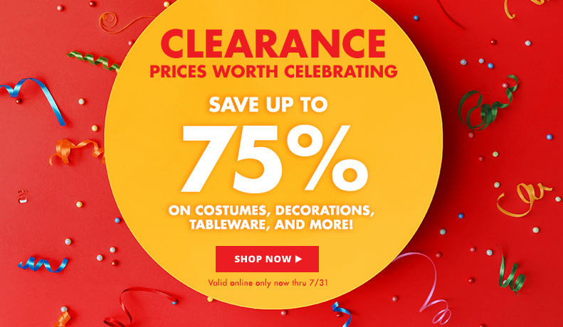 Clearance Prices Worth Celebrating Save up to 75% on Costumes, Decorations, Tableware, and more! Shop Now Valid online only now thru 7/31