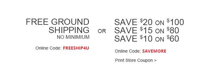 Free Ground Shipping No Minimuim OR Save Up To $20:omni:FREESHIP4U SAVEMORE