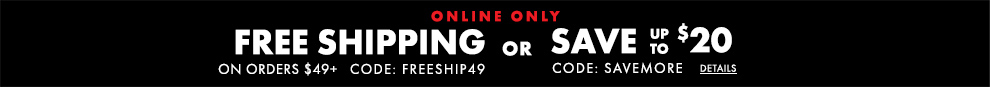Online Only Save Up to $20 Or Free Ground Shipping On Orders $49+:online:SAVEMORE FREESHIP49