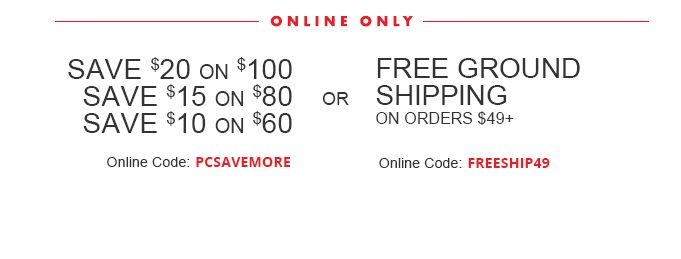 Save Up To $20 OR Free Shipping On Orders $49+:online:PCSAVEMORE FREESHIP49