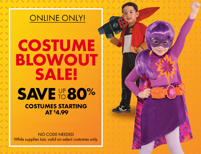 Online Only! Costume Blowout Sale! Save up to 80% Costumes Starting at $4.99 No Code Needed