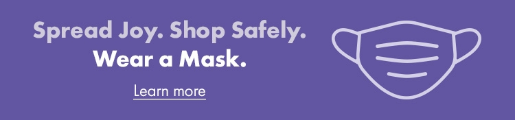 Spread Joy. Shop Safely. Wear a Mask.