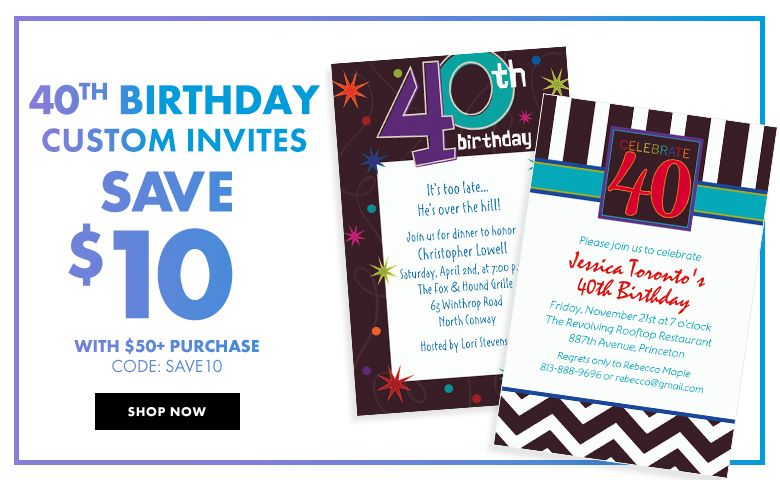 40th Birthday Custom Invitations – $10 off with $50+ purchase Use Code:SAVE10 Shop Now