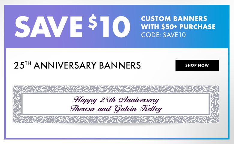 Custom 25th Anniversary Banners – $10 off with $50+ purchase Use Code:SAVE10 Shop Now
