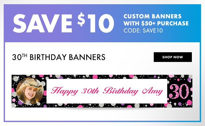 30th Birthday Custom Banners – $10 off with $50+ purchase Use Code:SAVE10 Shop Now