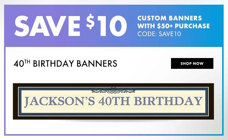 40th Birthday Custom Banners – $10 off with $50+ purchase Use Code:SAVE10 Shop Now