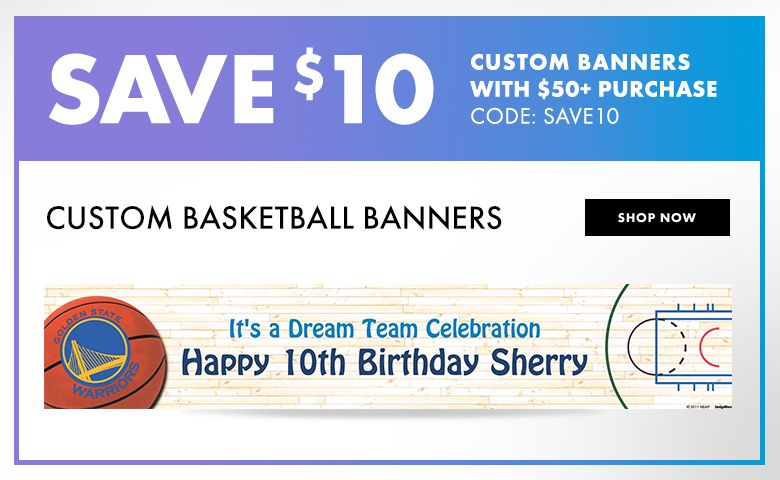 Basketball Banners – $10 off with $50+ purchase Use Code:SAVE10 Shop Now