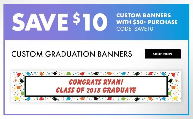 Custom Graduation Banners – $10 off with $50+ purchase Use Code:SAVE10 Shop Now