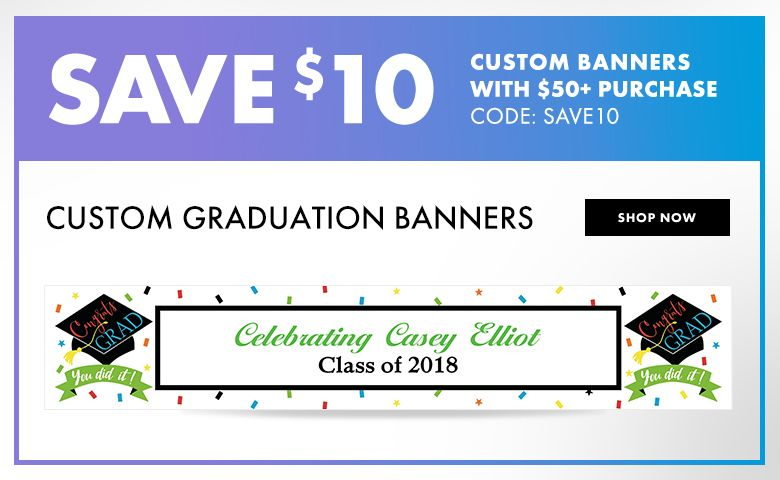 Graduation Banners – $10 off with $50+ purchase Use Code:SAVE10 Shop Now