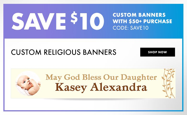 Custom Religious Banners – $10 off with $50+ purchase Use Code:SAVE10 Shop Now