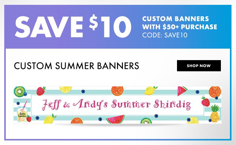 Summer Banners – $10 off with $50+ purchase Use Code:SAVE10 Shop Now