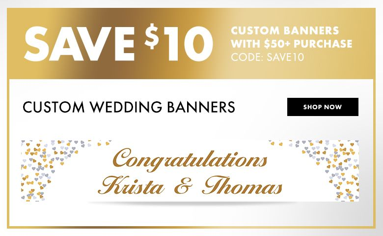 Custom Wedding Banners – $10 off with $50+ purchase Use Code:SAVE10 Shop Now