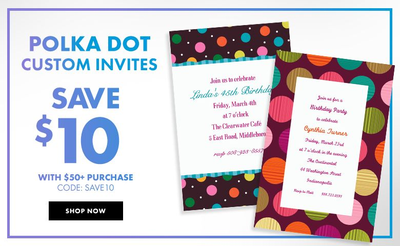 Custom Dot Invitations – $10 off with $50+ purchase Use Code:SAVE10 Shop Now