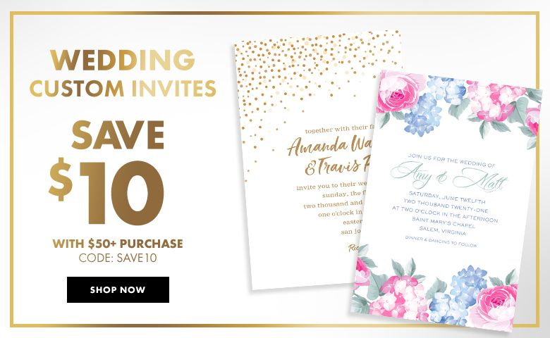 Custom Wedding Invitations – $10 off with $50+ purchase Use Code:SAVE10 Shop Now