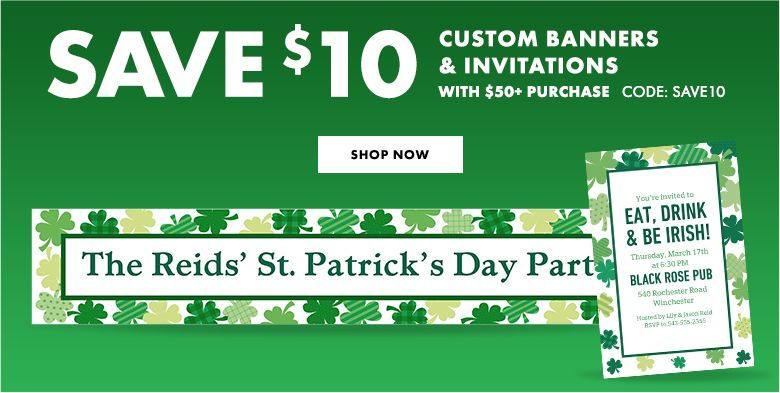 $10 Off St. Patrick's Day Custom Banners & Invitations with a $50+ Purchase Use Code:SAVE10 Shop Now