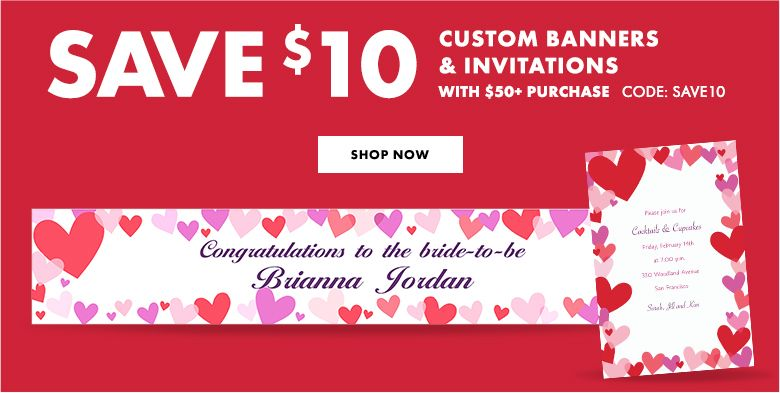 $10 Off Custom Banners & Invitations with a $50+ Purchase Use Code:SAVE10 Shop Now